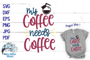 My Coffee Needs Coffee SVG Graphic By WispyWillowDesigns