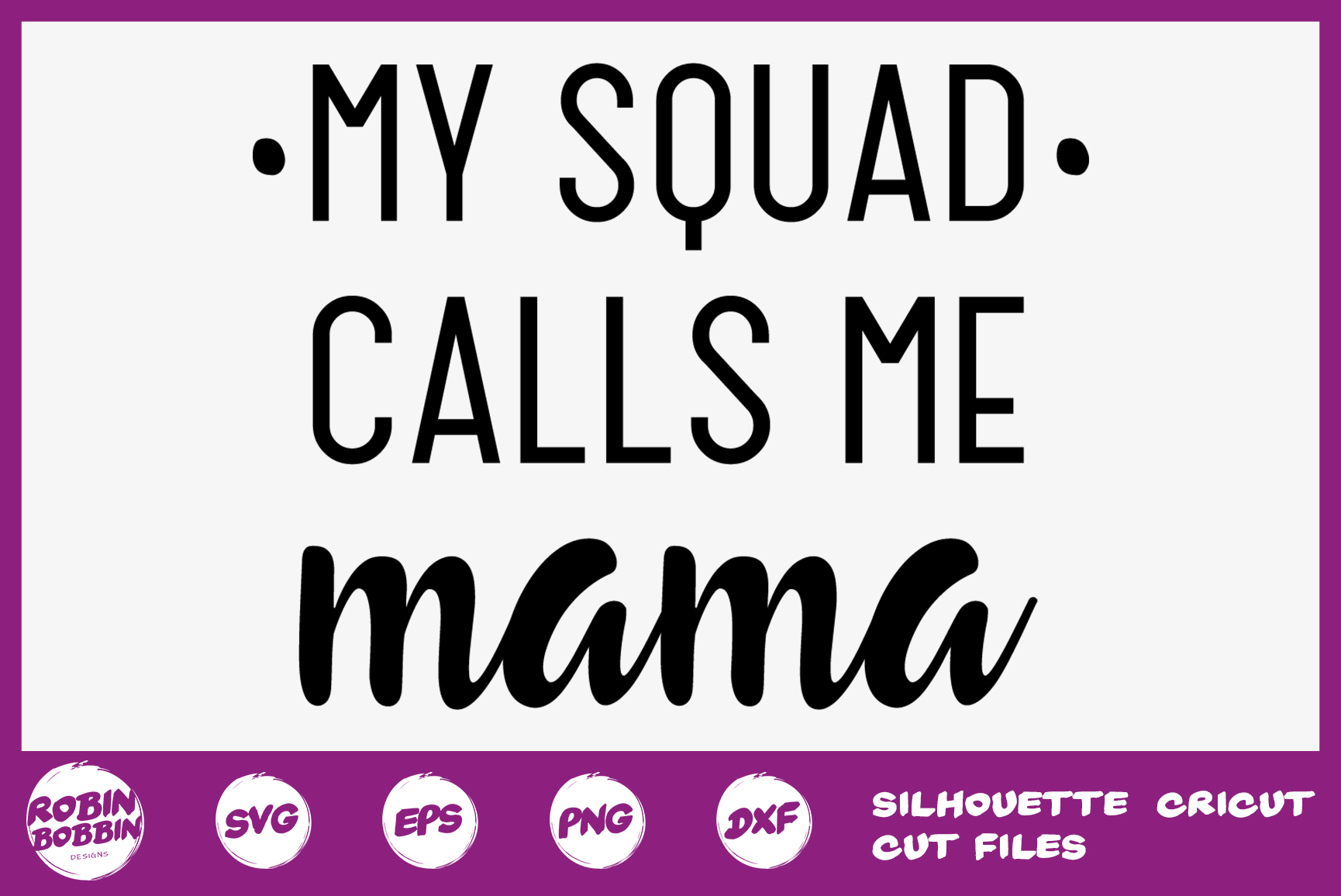 Download Free My Squad Calls Me Mama Graphic By Robinbobbindesign Creative for Cricut Explore, Silhouette and other cutting machines.