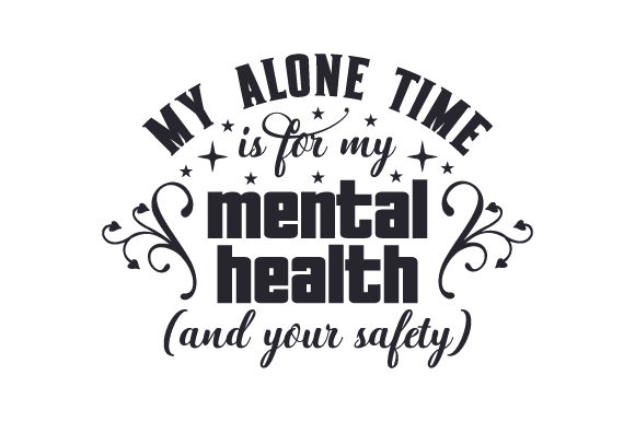 Download Free My Alone Time Is For My Mental Health And Your Safety Svg Cut SVG Cut Files