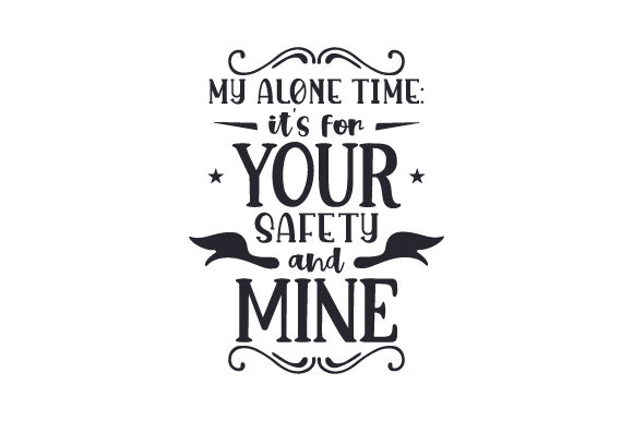 Download Free My Alone Time It S For Your Safety And Mine Svg Cut File By for Cricut Explore, Silhouette and other cutting machines.