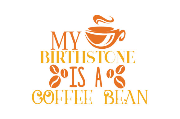 Download Free My Birthstone Is A Coffee Bean Quote Svg Cut Graphic By Thelucky Creative Fabrica for Cricut Explore, Silhouette and other cutting machines.