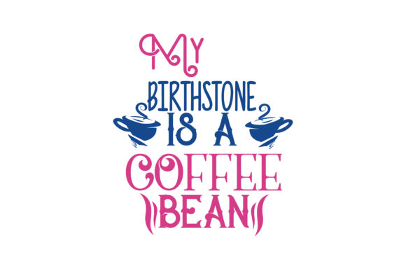 Download Free My Birthstone Is A Coffee Bean Quote Svg Cut Graphic By Thelucky for Cricut Explore, Silhouette and other cutting machines.