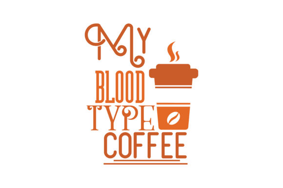 Download Free My Blood Type Is Coffee Quote Svg Cut Graphic By Thelucky Creative Fabrica for Cricut Explore, Silhouette and other cutting machines.