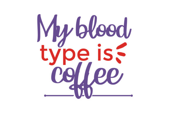 Download Free My Blood Type Is Coffee Quote Svg Cut Graphic By Thelucky for Cricut Explore, Silhouette and other cutting machines.