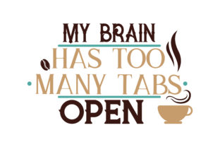 Download Free My Brain Has Too Many Tabs Open Quote Svg Cut Graphic By for Cricut Explore, Silhouette and other cutting machines.