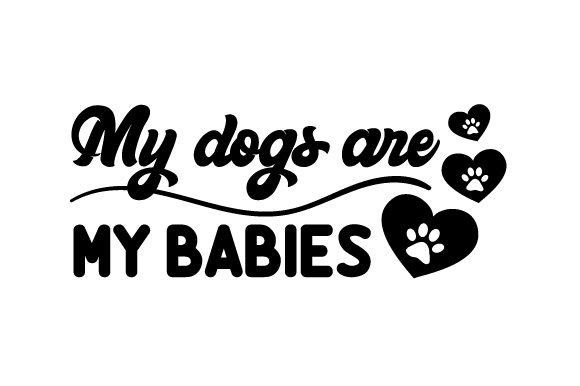 My Dogs Are My Babies Dogs Craft Cut File By Creative Fabrica Crafts