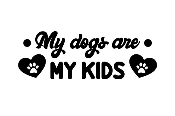 My Dogs Are My Kids Dogs Craft Cut File By Creative Fabrica Crafts