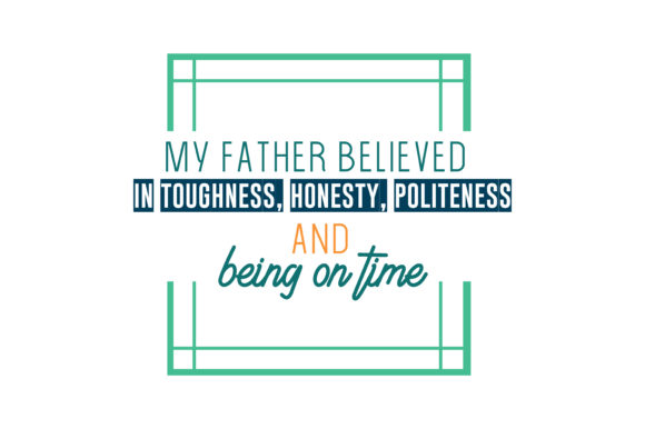 Download Free My Father Believed In Toughness Honesty Politeness And Being On for Cricut Explore, Silhouette and other cutting machines.