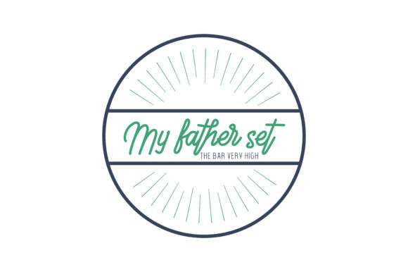Print on Demand: My Father Set  the Bar Very High Quote SVG Cut Graphic Crafts By TheLucky