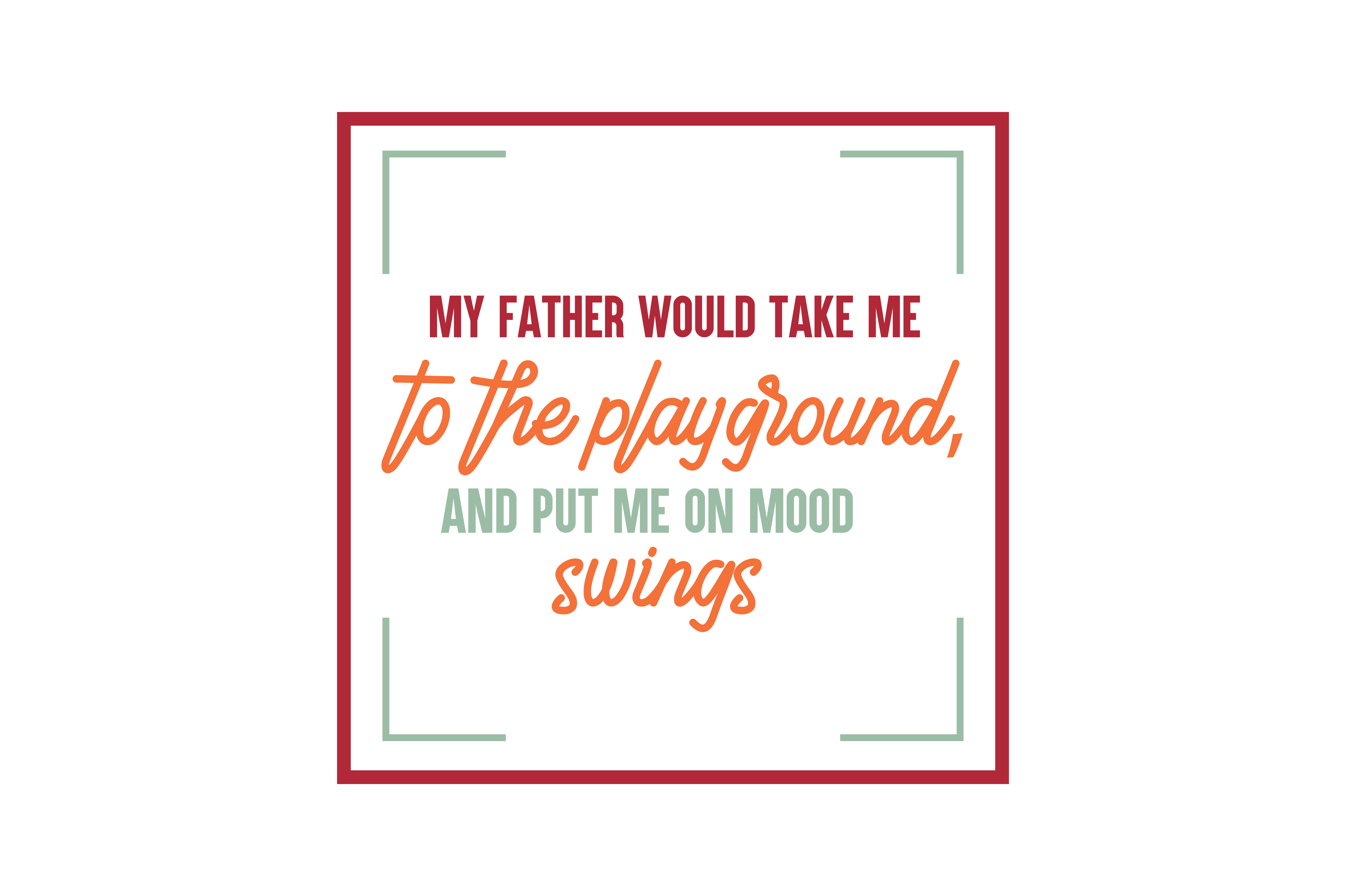 Download Free My Father Would Take Me To The Playground And Put Me On Mood for Cricut Explore, Silhouette and other cutting machines.