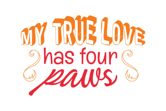 Print on Demand: My True Love Has Four Paws Quote SVG Cut Graphic Crafts By TheLucky
