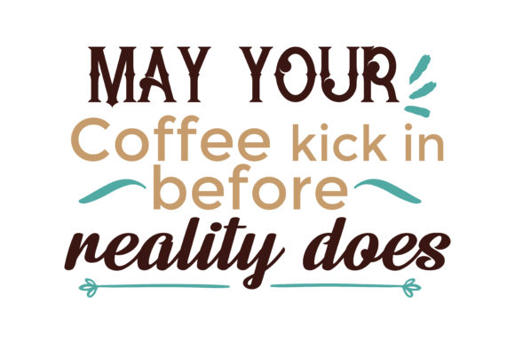 Download Free My Your Coffee Kick In Before Reality Does Quote Svg Cut Graphic for Cricut Explore, Silhouette and other cutting machines.