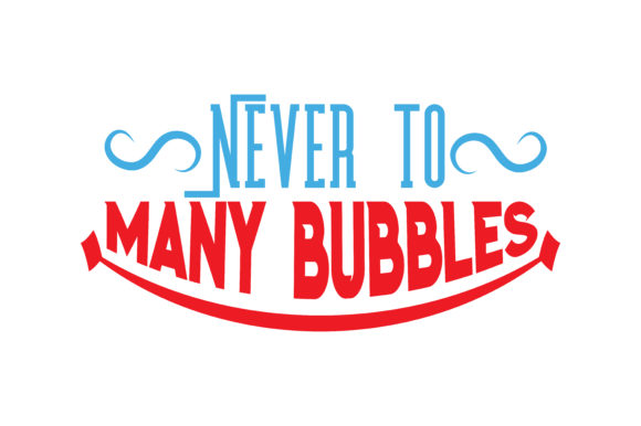 Download Free Never To Many Bubbles Quote Svg Cut Graphic By Thelucky Creative Fabrica for Cricut Explore, Silhouette and other cutting machines.