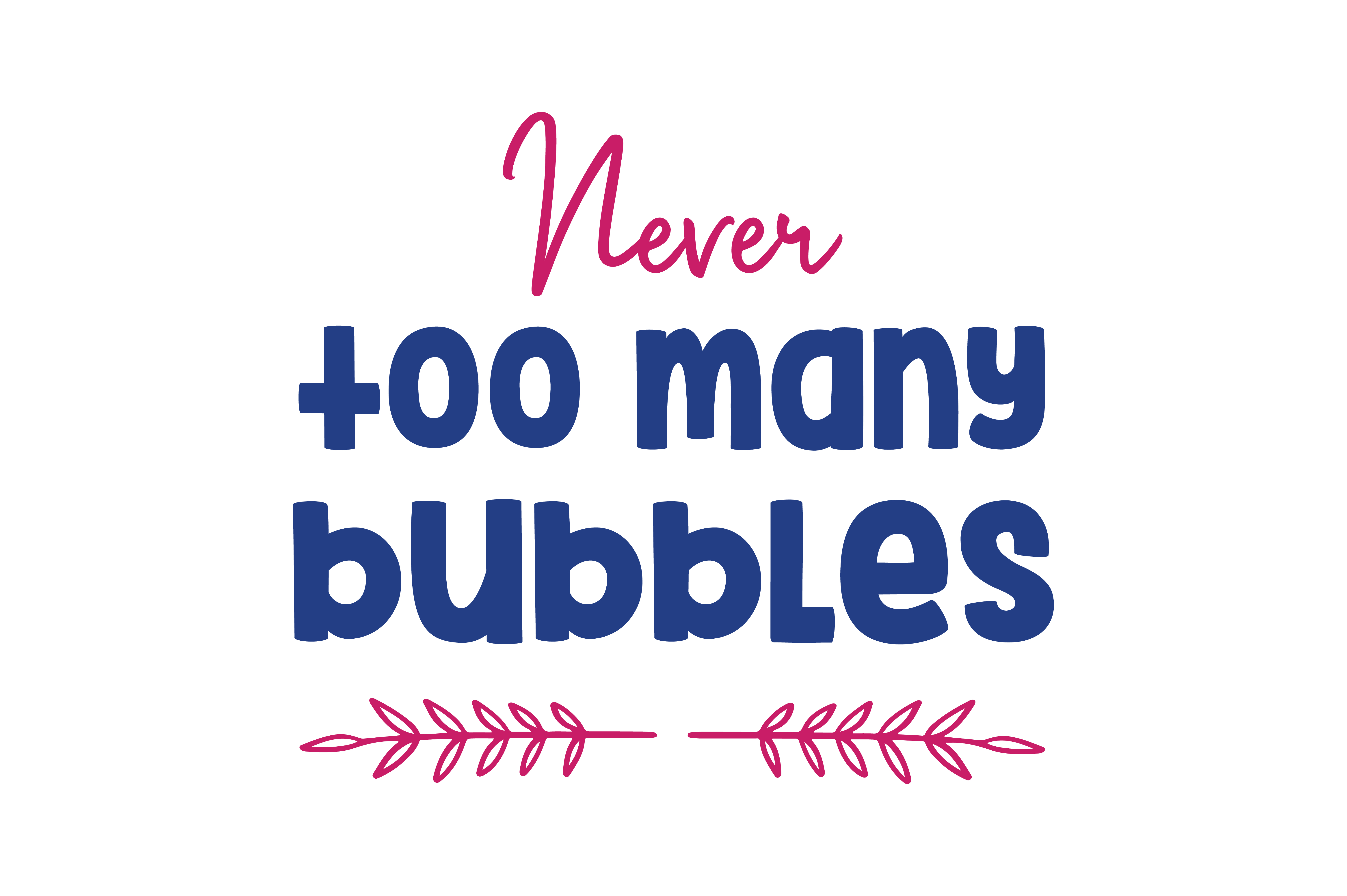 Download Free Never To Many Bubbles Quote Svg Cut Graphic By Thelucky for Cricut Explore, Silhouette and other cutting machines.