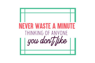 Download Free Never Waste A Minute Thinking Of Anyone You Don T Like Quote Svg for Cricut Explore, Silhouette and other cutting machines.