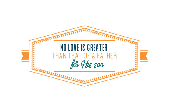 Download Free No Love Is Greater Than That Of A Father For His Son Quote Svg Cut for Cricut Explore, Silhouette and other cutting machines.
