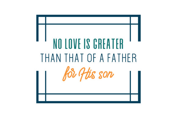 Download Free No Love Is Greater Than That Of A Father For His Son Quote Svg Cut SVG Cut Files