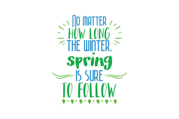 Download Free No Matter How Long The Winter Spring Is Sure To Follow Quote Svg for Cricut Explore, Silhouette and other cutting machines.