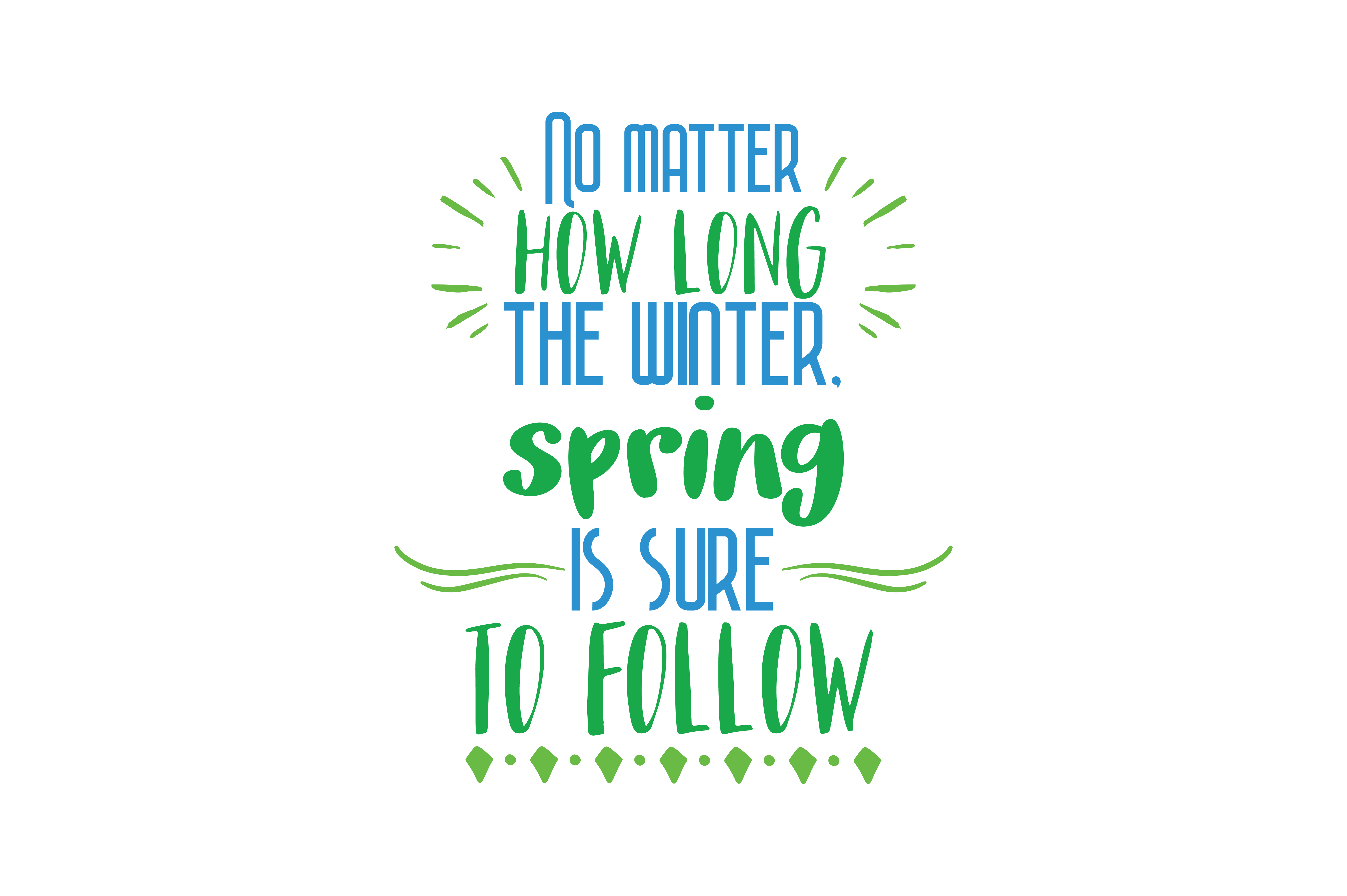 Download Free No Matter How Long The Winter Spring Is Sure To Follow Quote Svg SVG Cut Files