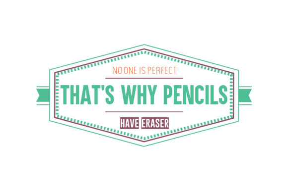 Download Free No One Is Perfect That S Why Pencils Have Eraser Quote Svg Cut for Cricut Explore, Silhouette and other cutting machines.