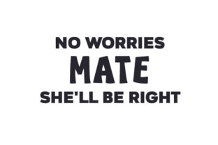 No Worries, Mate, She'll Be Right Australia Craft Cut File By Creative Fabrica Crafts