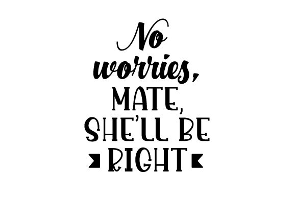 Download Free No Worries Mate She Ll Be Right Svg Cut File By Creative for Cricut Explore, Silhouette and other cutting machines.