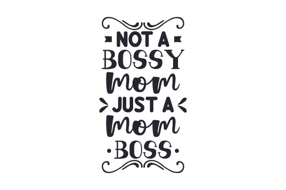 Not a Bossy Mom, Just a Mom Boss Work Craft Cut File By Creative Fabrica Crafts