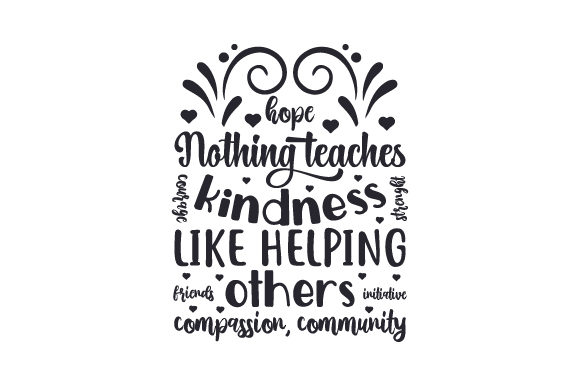 Download Free Nothing Teaches Kindness Like Helping Others Svg Cut File By for Cricut Explore, Silhouette and other cutting machines.