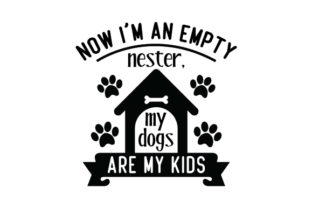 Now I'm an Empty Nester, My Dogs Are My Kids Craft Design By Creative Fabrica Crafts