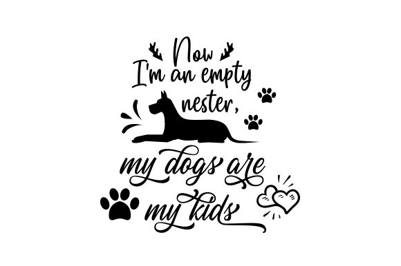 Now I'm an Empty Nester, My Dogs Are My Kids Dogs Craft Cut File By Creative Fabrica Crafts - Image 1