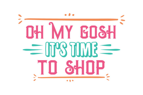 Download Free Oh My Gosh It S Time To Shop Quote Svg Cut Graphic By Thelucky for Cricut Explore, Silhouette and other cutting machines.