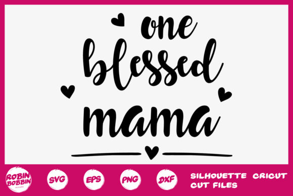 Download Free One Blessed Mama Svg Mother Svg Graphic By Robinbobbindesign for Cricut Explore, Silhouette and other cutting machines.