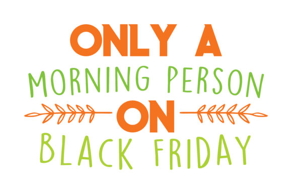Print on Demand: Only a Morning Person on Black Friday Quote SVG Cut Graphic Crafts By TheLucky