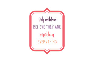 Download Free Only Children Believe They Are Capable Of Everything Quote Svg Cut for Cricut Explore, Silhouette and other cutting machines.