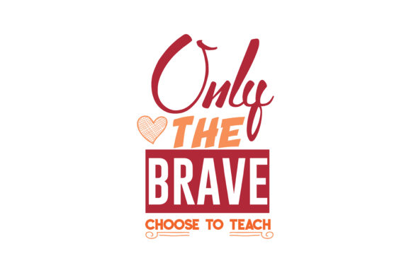 Download Free Only The Brave Choose To Teach Quote Svg Cut Graphic By Thelucky for Cricut Explore, Silhouette and other cutting machines.
