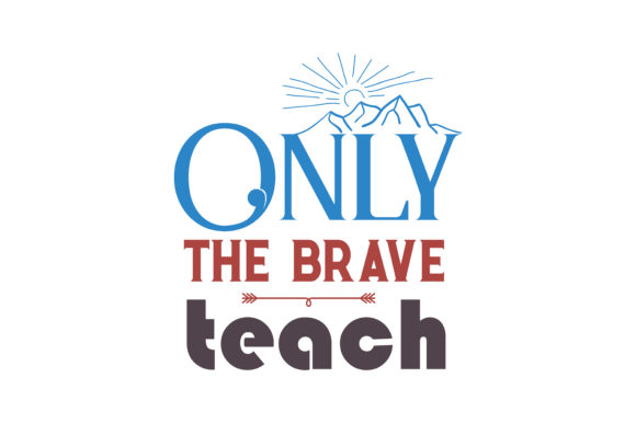 Download Free Only The Brave Teach Quote Svg Cut Graphic By Thelucky for Cricut Explore, Silhouette and other cutting machines.