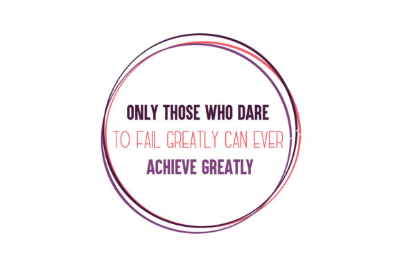 Print on Demand: Only Those Who Dare to Fail Greatly Can Ever Achieve Greatly  Quote SVG Cut Graphic Crafts By TheLucky