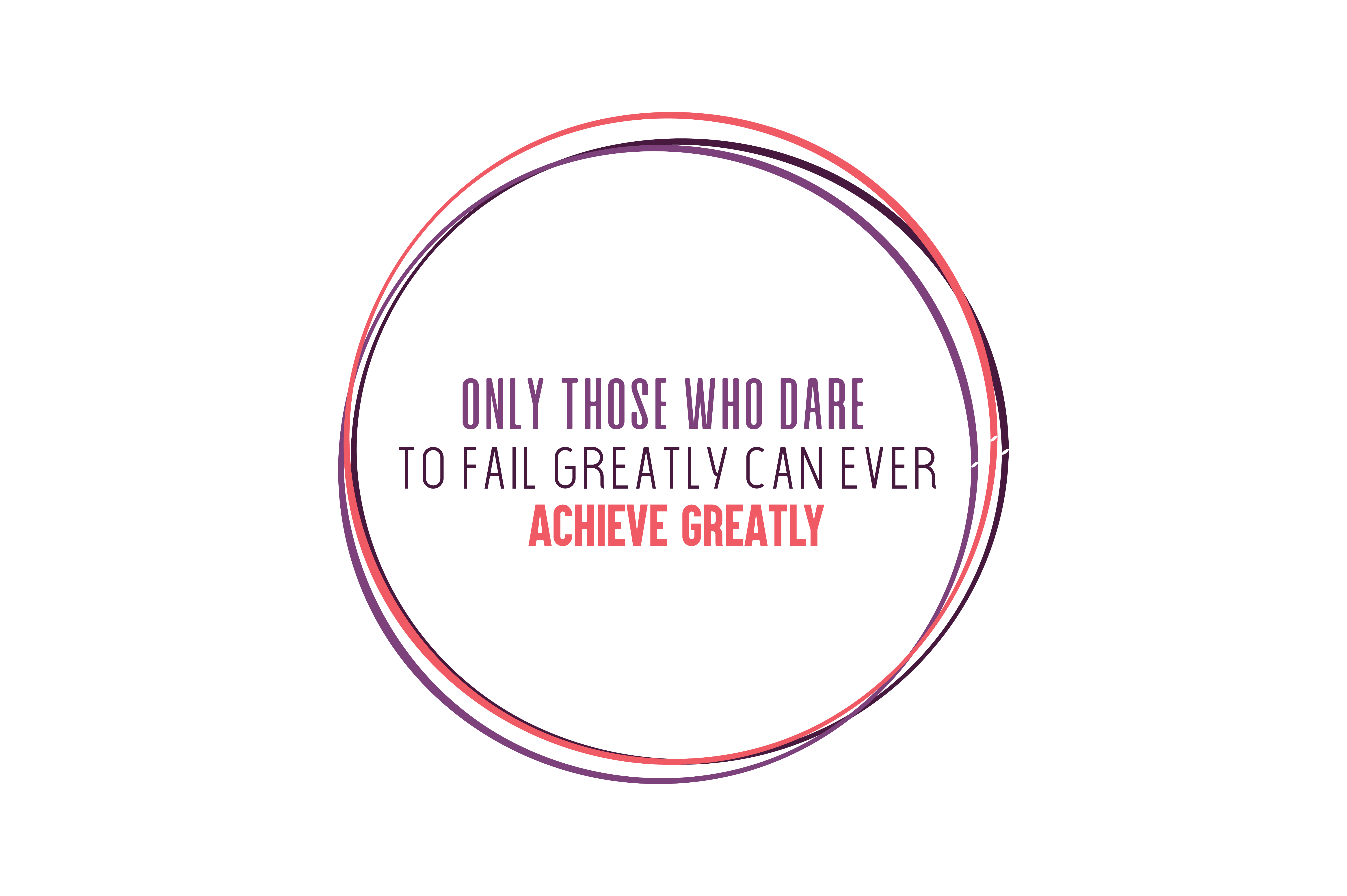 Download Free Only Those Who Dare To Fail Greatly Can Ever Achieve Greatly Quote for Cricut Explore, Silhouette and other cutting machines.