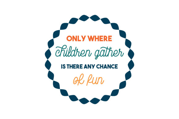 Download Free Only Where Children Gather Is There Any Chance Of Fun Quote Svg for Cricut Explore, Silhouette and other cutting machines.