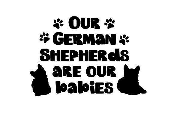 Our German Shepherds Are Our Babies Dogs Craft Cut File By Creative Fabrica Crafts
