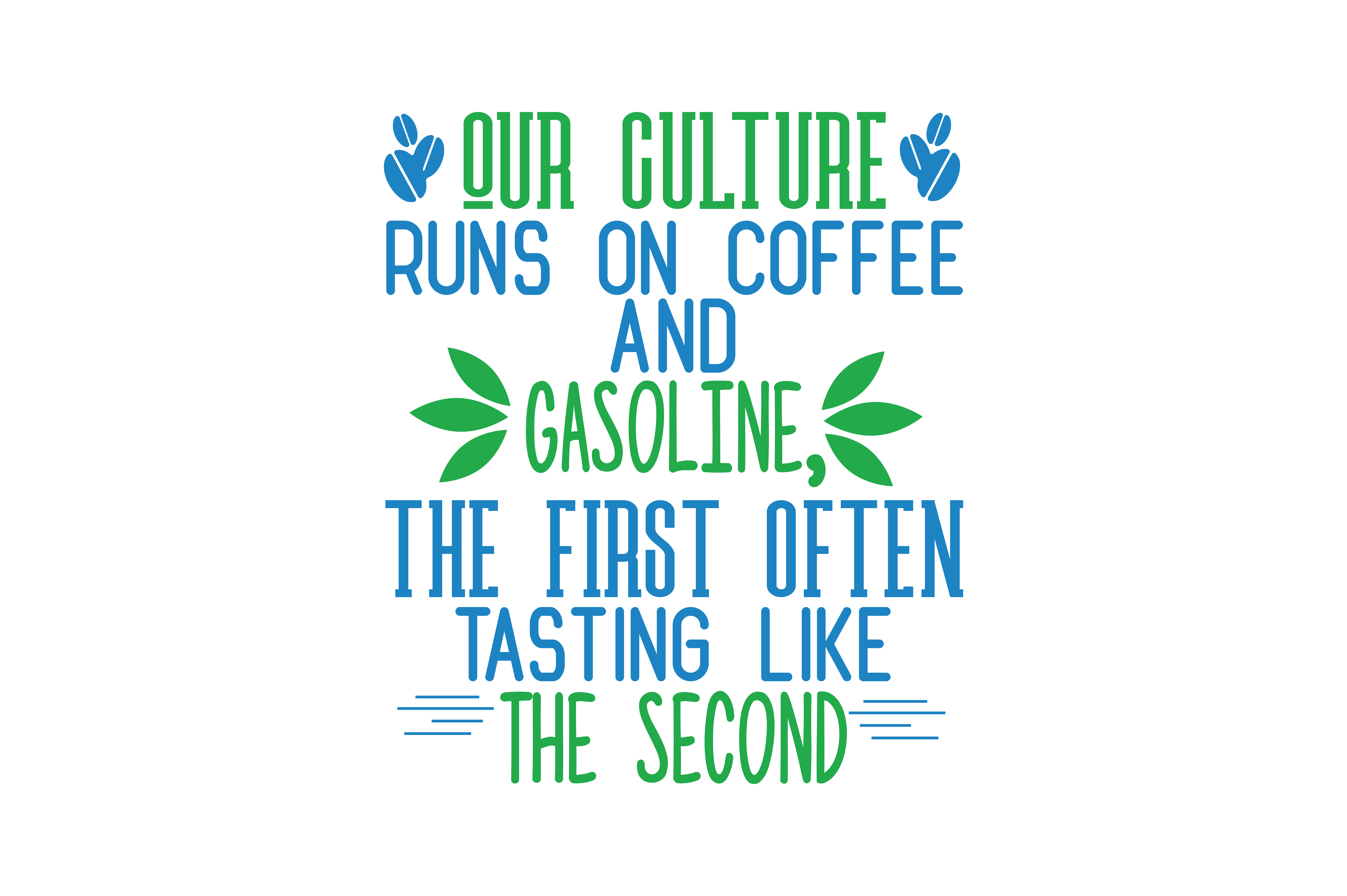 Download Free Our Culture Runs On Coffee And Gasoline The First Often Tasting for Cricut Explore, Silhouette and other cutting machines.