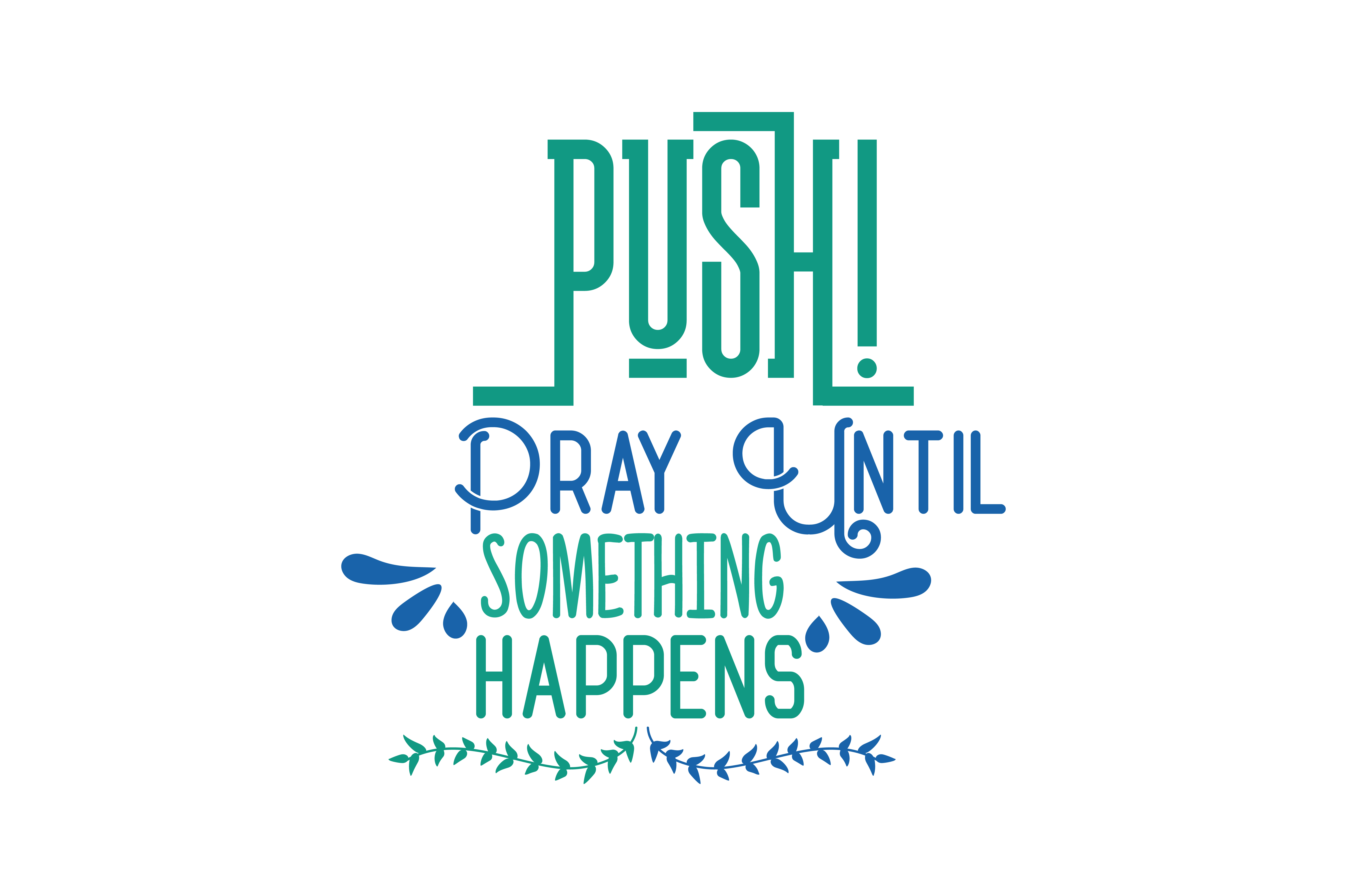 Download Free Push Pray Until Something Happens Quote Svg Cut Graphic By for Cricut Explore, Silhouette and other cutting machines.