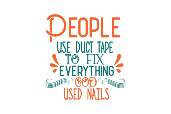 Download Free People Use Duct Tape To Fix Everything God Used Nails Quote Svg for Cricut Explore, Silhouette and other cutting machines.