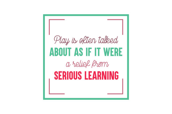 Print on Demand: Play is Often Talked About As if It Were a Relief from Serious Learning Quote SVG Cut Graphic Crafts By TheLucky - Image 1