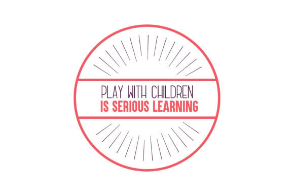 Play With Children Is Serious Learning Quote Svg Cut Graphic By