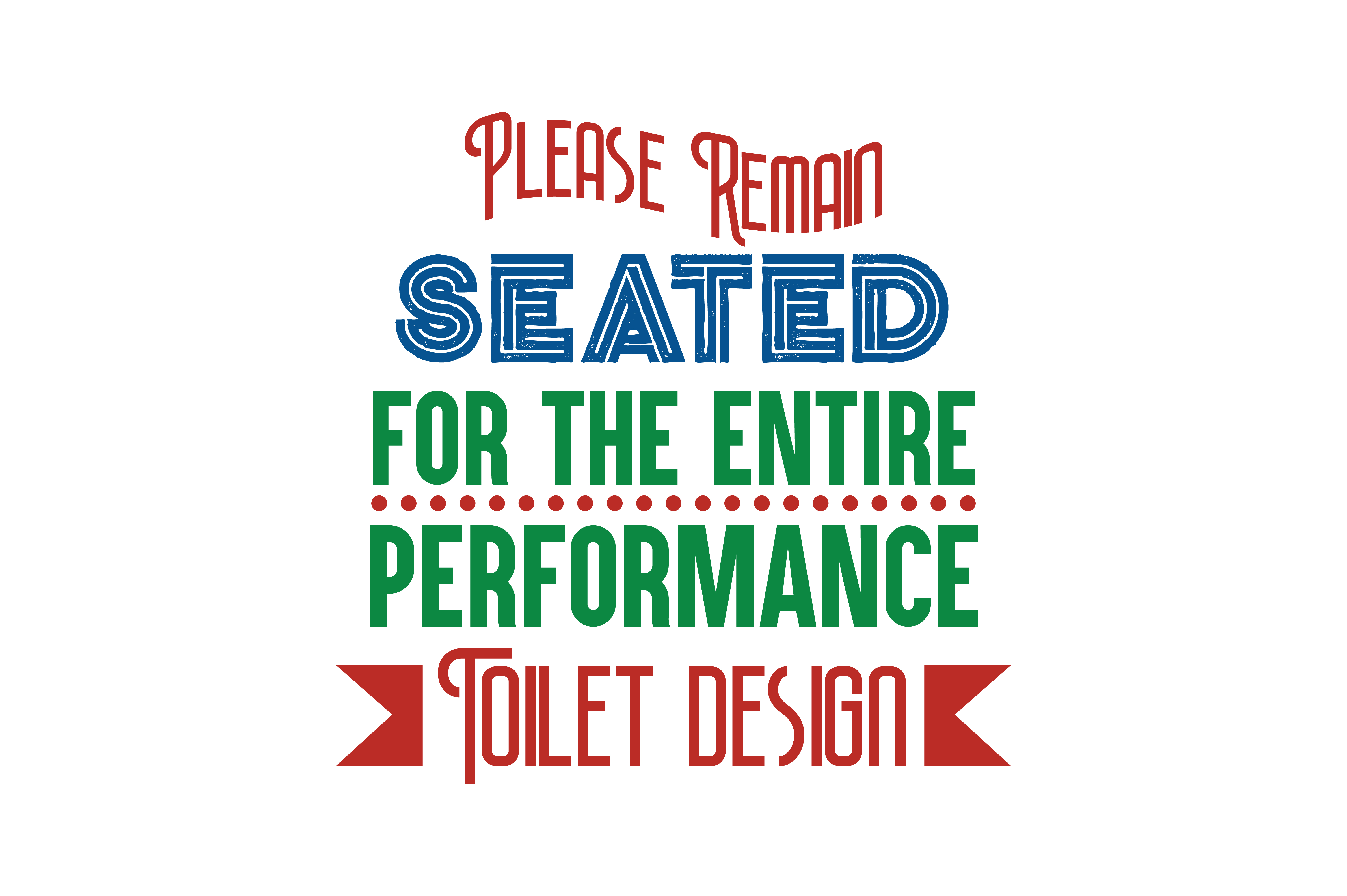 Download Free Please Remain Seated For The Entire Performance Toilet Design for Cricut Explore, Silhouette and other cutting machines.
