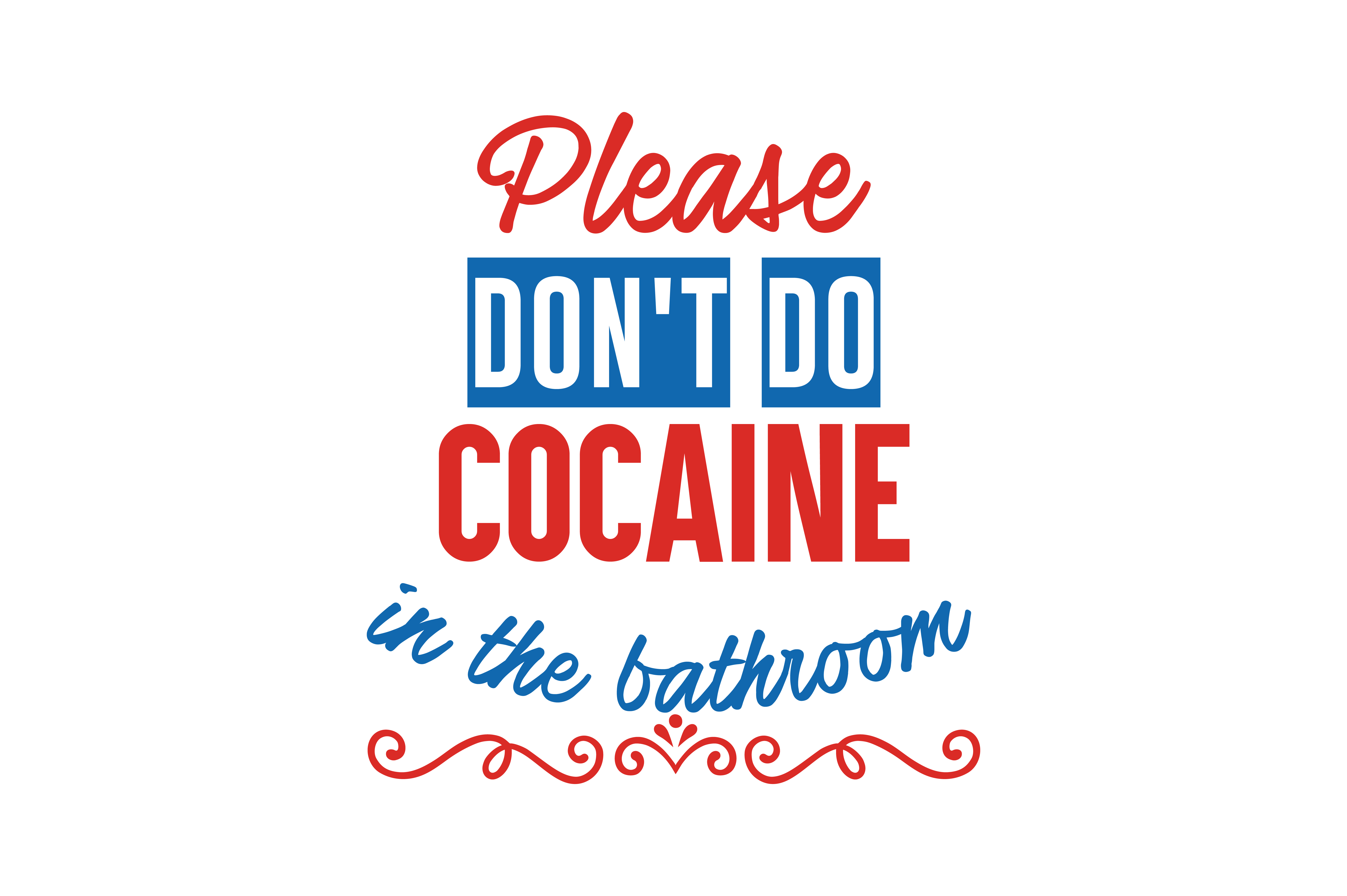 Download Free Please Don T Do Cocaine In The Bathroom Quote Svg Cut Graphic By for Cricut Explore, Silhouette and other cutting machines.