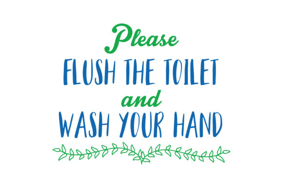 Please Flush The Toilet And Wash Your Hand Quote Svg Cut Graphic