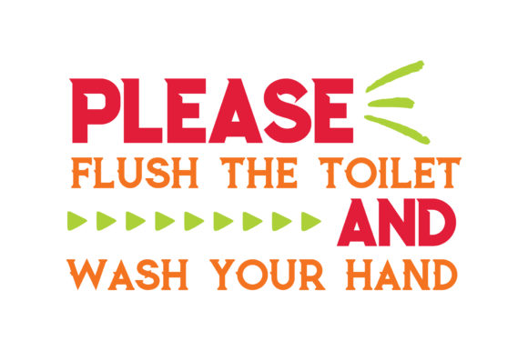 Download Free Please Flush The Toilet And Wash Your Hand Quote Svg Cut Grafico for Cricut Explore, Silhouette and other cutting machines.
