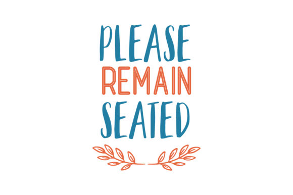 Print on Demand: Please Remain Seated Quote SVG Cut Graphic Crafts By TheLucky